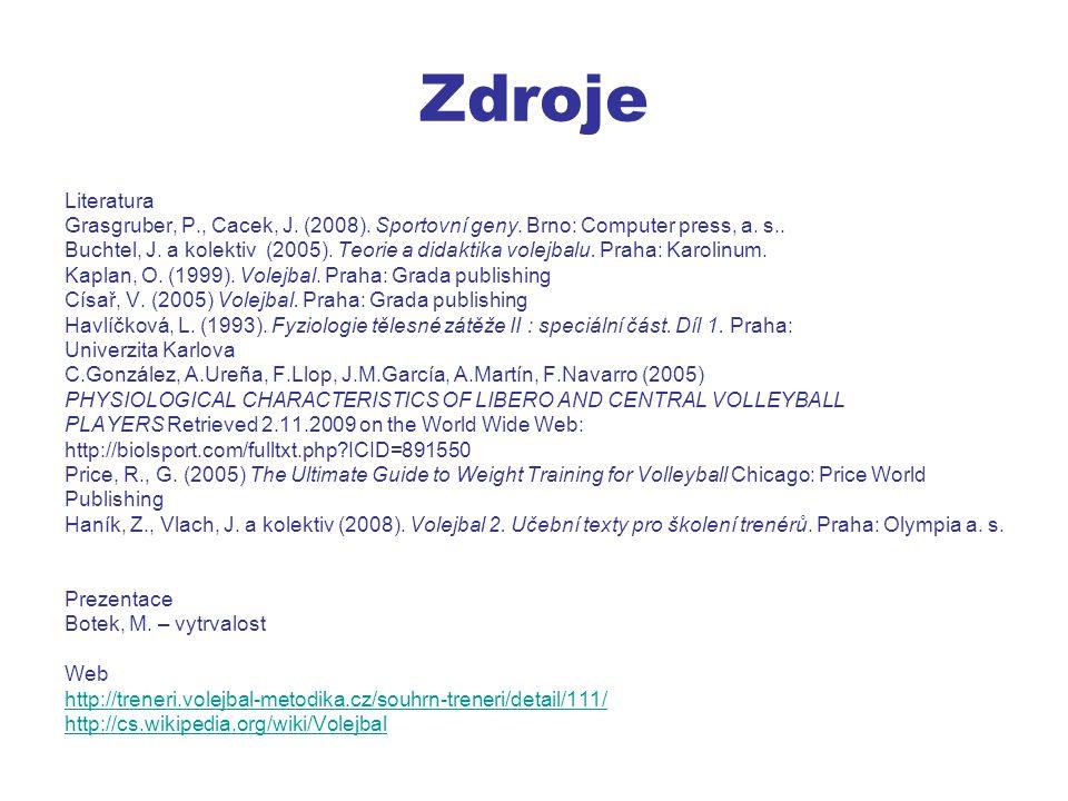 Zdroje Literatura. Grasgruber, P., Cacek, J. (2008). Sportovní geny. Brno: Computer press, a. s..