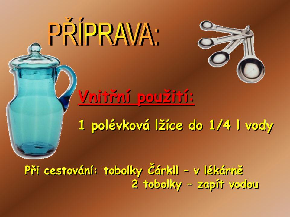Vnitřní použití: PŘÍPRAVA: 1 polévková lžíce do 1/4 l vody