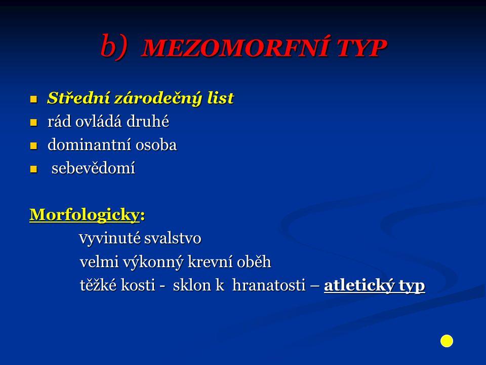 b) mezomorfní typ Střední zárodečný list rád ovládá druhé