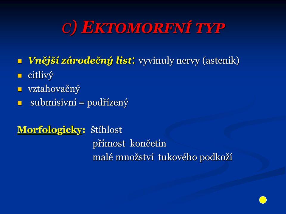 c) Ektomorfní typ Vnější zárodečný list: vyvinuly nervy (astenik)
