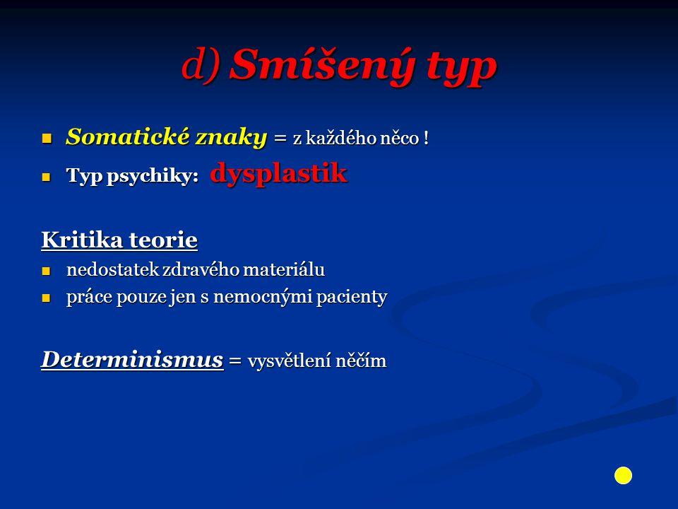 d) Smíšený typ Somatické znaky = z každého něco ! Kritika teorie