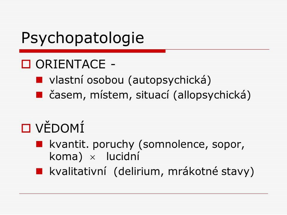 Psychopatologie ORIENTACE - VĚDOMÍ vlastní osobou (autopsychická)