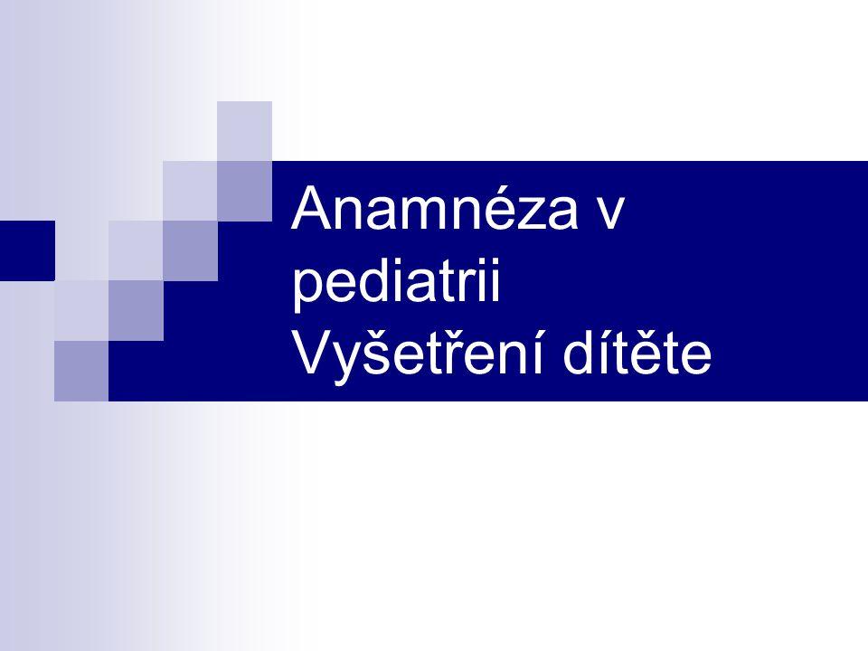 Anamnéza v pediatrii Vyšetření dítěte