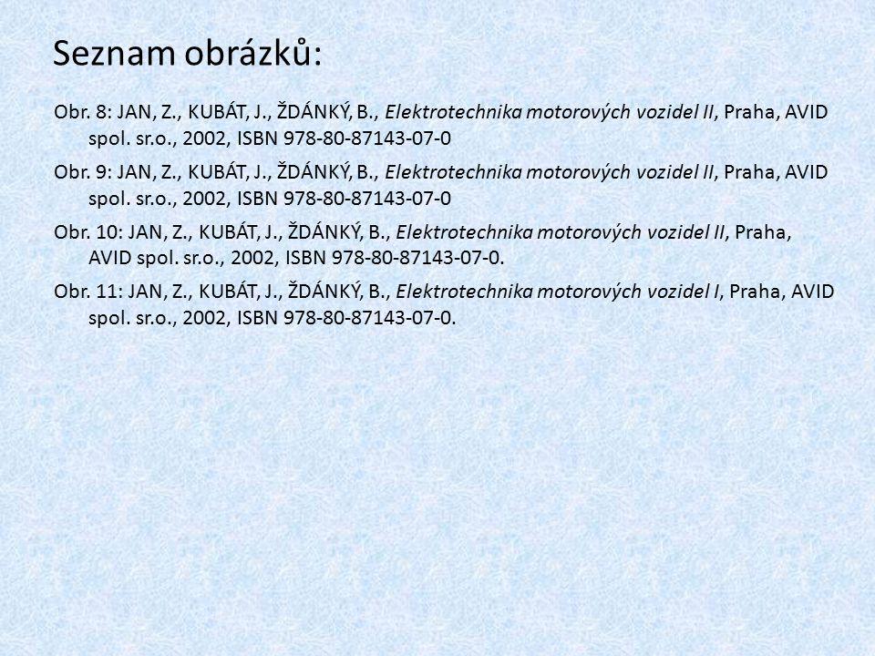 Seznam obrázků: Obr. 8: JAN, Z., KUBÁT, J., ŽDÁNKÝ, B., Elektrotechnika motorových vozidel II, Praha, AVID spol. sr.o., 2002, ISBN 978-80-87143-07-0.