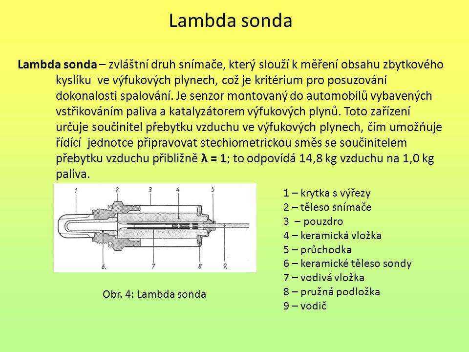 Lambda sonda Lambda sonda – zvláštní druh snímače, který slouží k měření obsahu zbytkového.