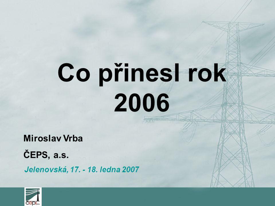 Co přinesl rok 2006 Miroslav Vrba ČEPS, a.s.