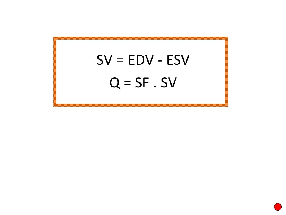 SV = EDV - ESV Q = SF . SV