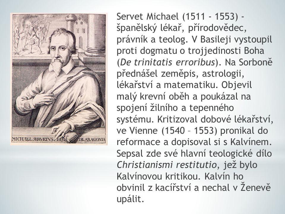 Servet Michael (1511 - 1553) - španělský lékař, přírodovědec, právník a teolog.