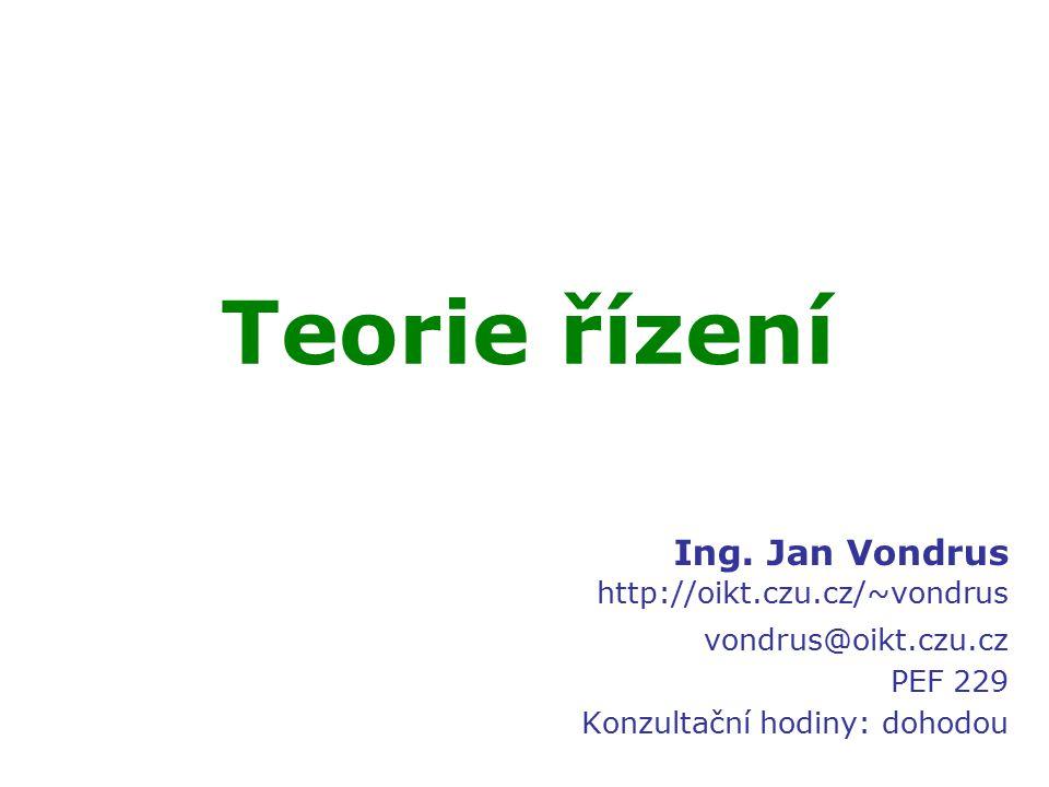 Teorie řízení Ing. Jan Vondrus http://oikt.czu.cz/~vondrus