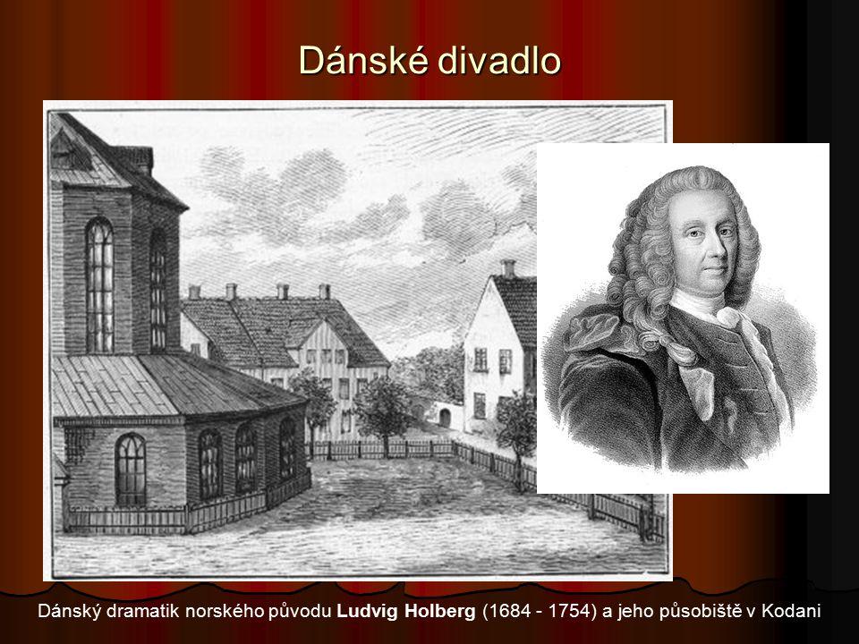 Dánské divadlo Dánský dramatik norského původu Ludvig Holberg (1684 - 1754) a jeho působiště v Kodani.