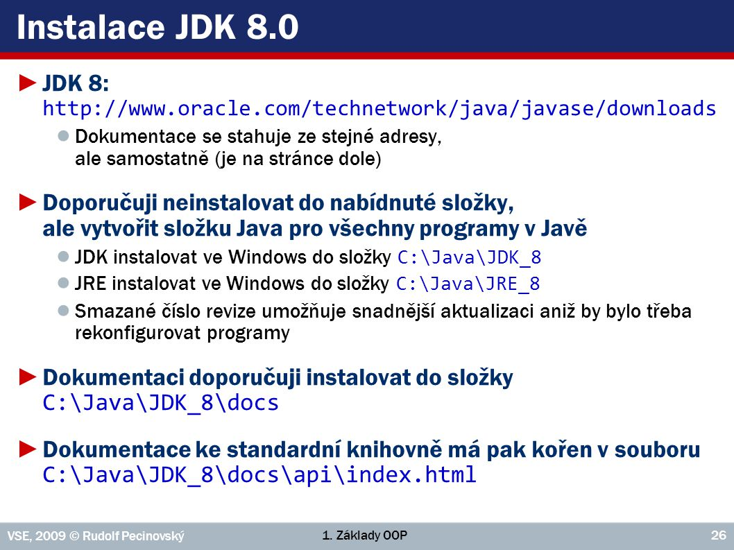 Instalace JDK 8.0 JDK 8: http://www.oracle.com/technetwork/java/javase/downloads.