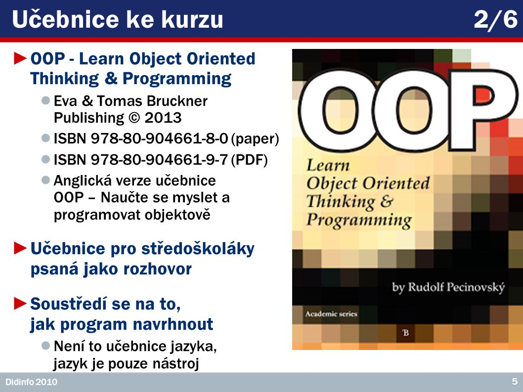 Učebnice ke kurzu 2/6 OOP - Learn Object Oriented Thinking & Programming. Eva & Tomas Bruckner Publishing © 2013.