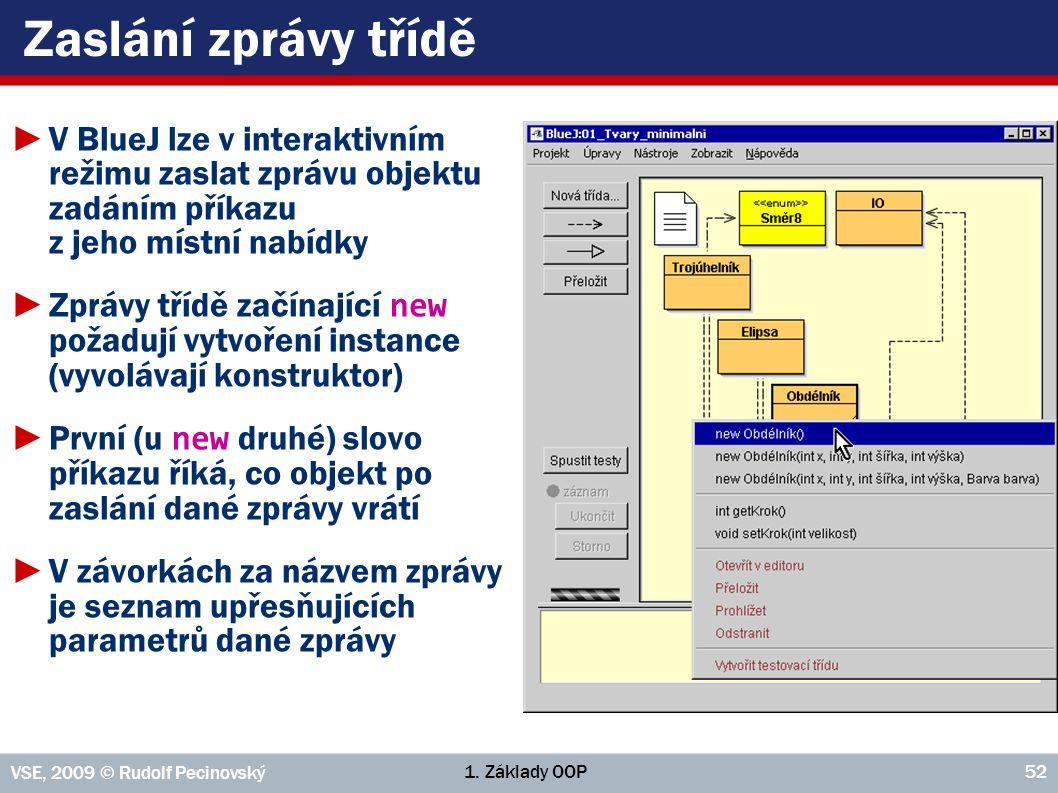 Zaslání zprávy třídě V BlueJ lze v interaktivním režimu zaslat zprávu objektu zadáním příkazu z jeho místní nabídky.