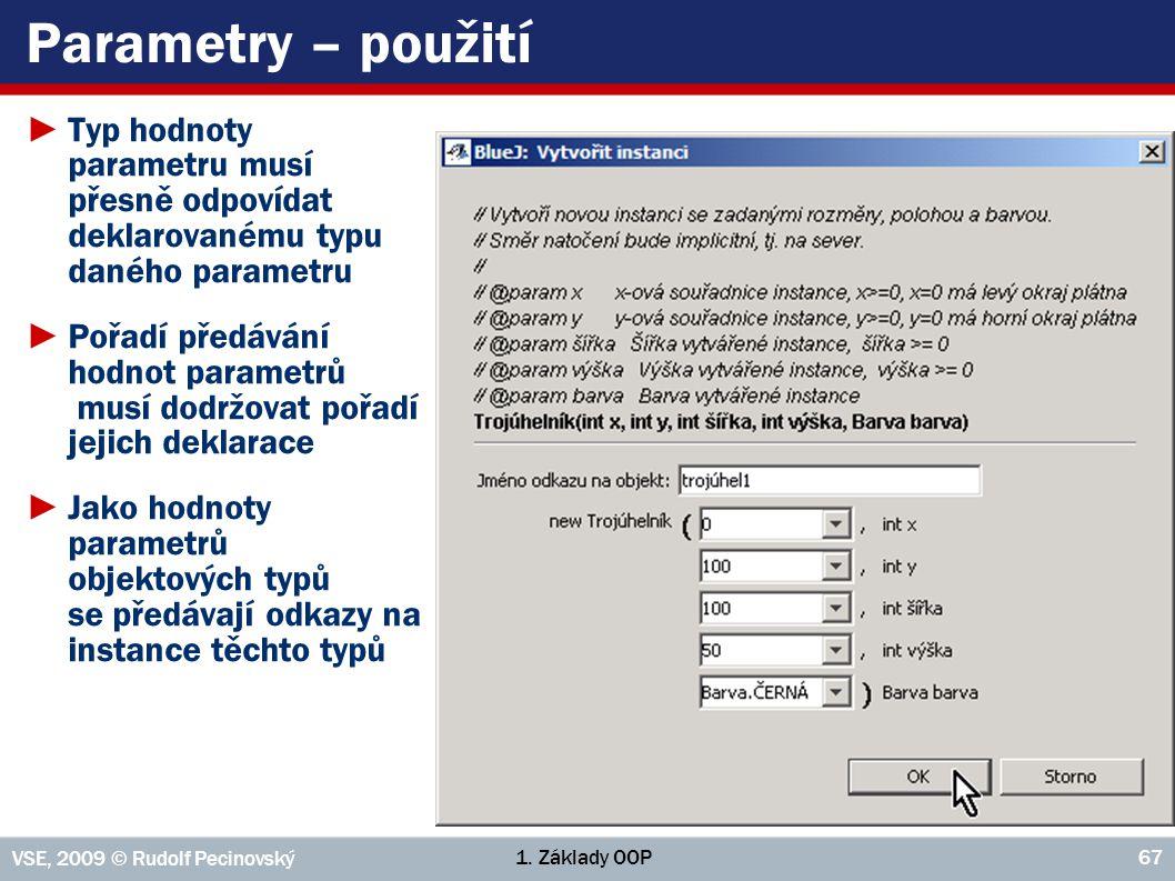 Parametry – použití Typ hodnoty parametru musí přesně odpovídat deklarovanému typu daného parametru.