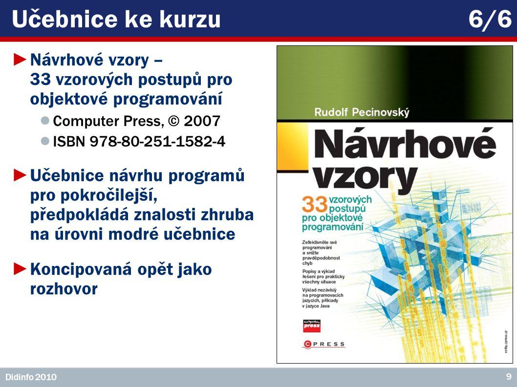 Učebnice ke kurzu 6/6 Návrhové vzory – 33 vzorových postupů pro objektové programování. Computer Press, © 2007.