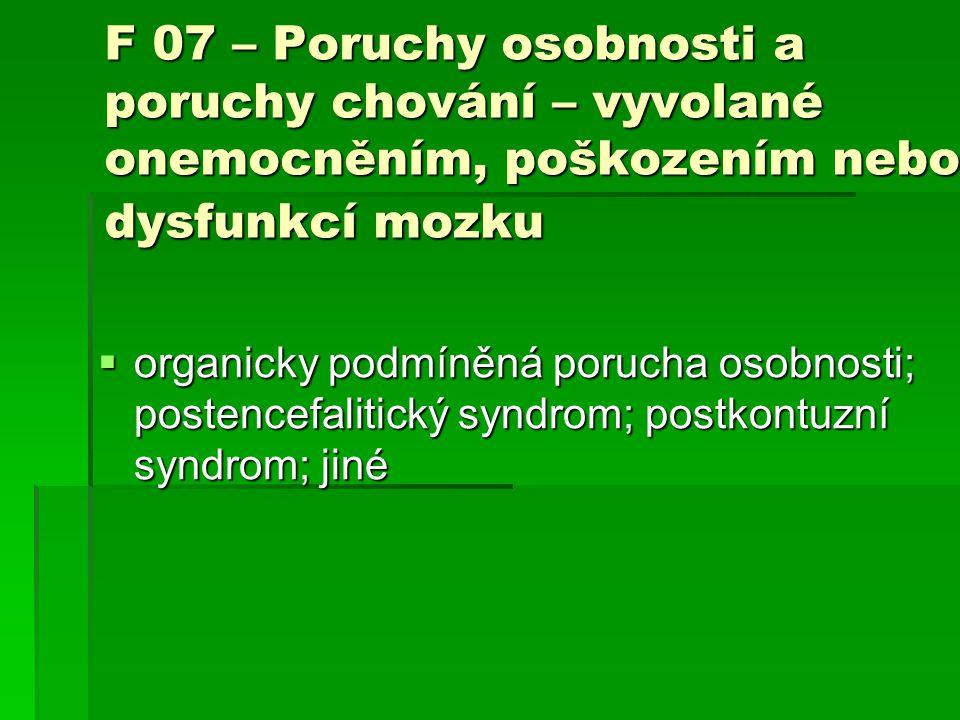 F 07 – Poruchy osobnosti a poruchy chování – vyvolané onemocněním, poškozením nebo dysfunkcí mozku