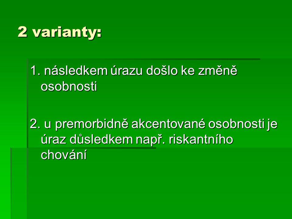2 varianty: 1. následkem úrazu došlo ke změně osobnosti
