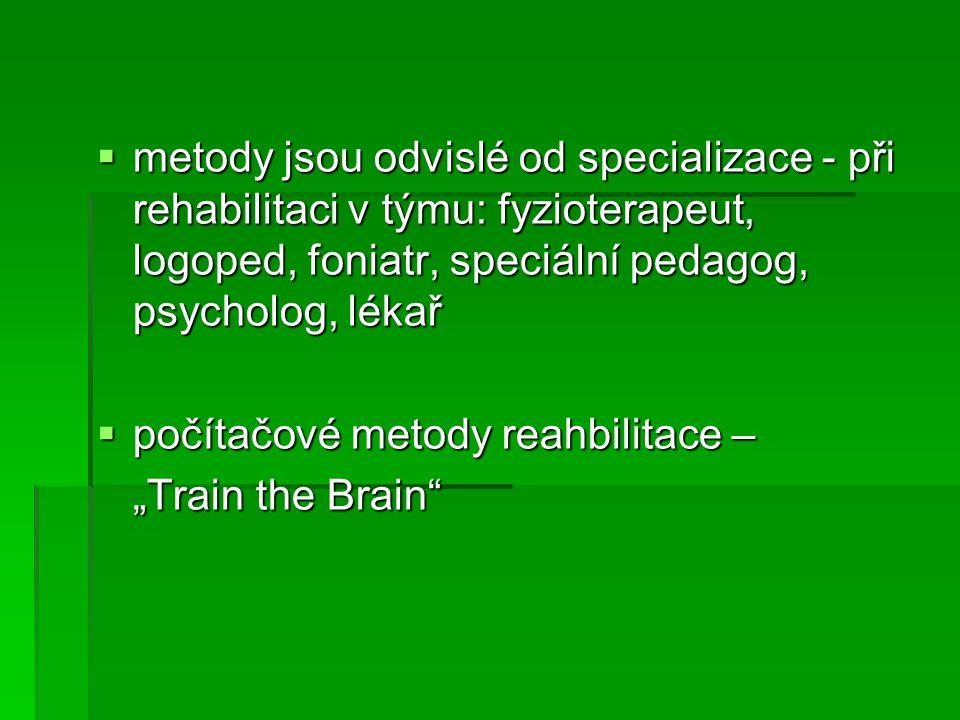 metody jsou odvislé od specializace - při rehabilitaci v týmu: fyzioterapeut, logoped, foniatr, speciální pedagog, psycholog, lékař