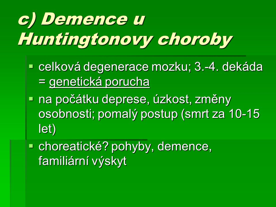 c) Demence u Huntingtonovy choroby