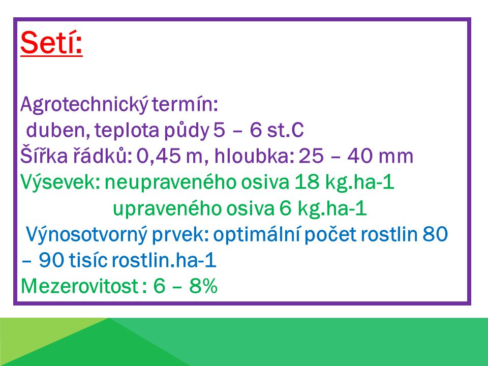 Setí: Agrotechnický termín: duben, teplota půdy 5 – 6 st.C