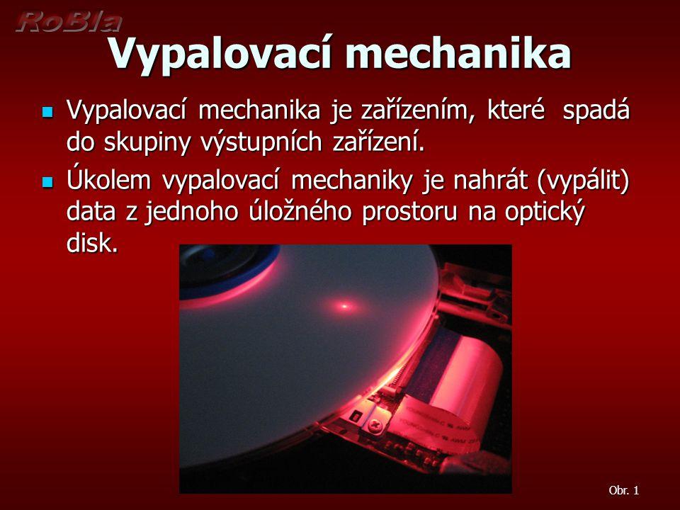 Vypalovací mechanika Vypalovací mechanika je zařízením, které spadá do skupiny výstupních zařízení.