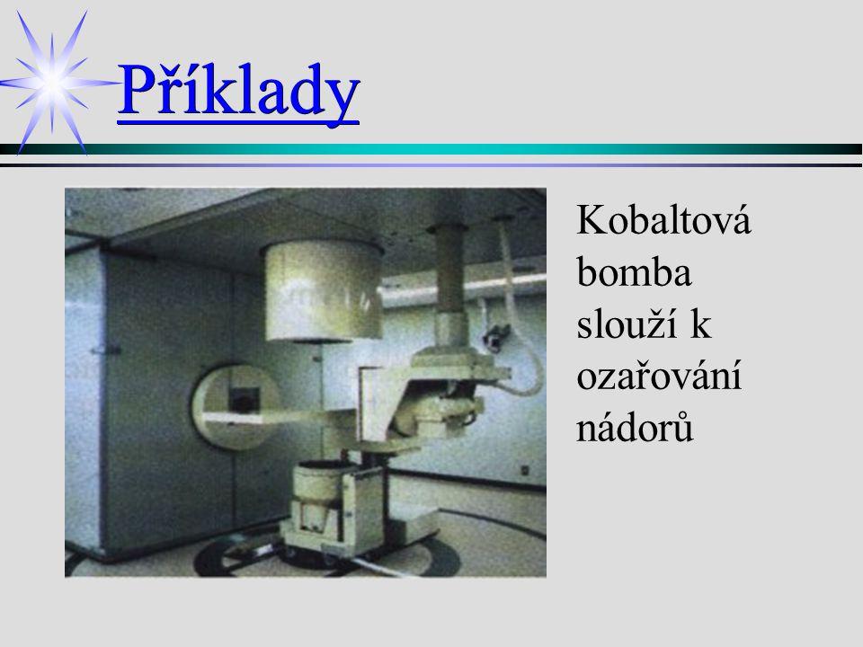 Příklady Kobaltová bomba slouží k ozařování nádorů