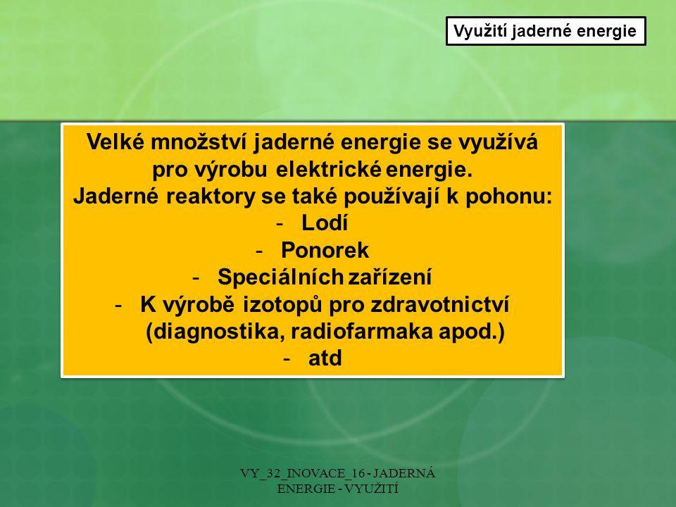 Jaderné reaktory se také používají k pohonu: Lodí Ponorek
