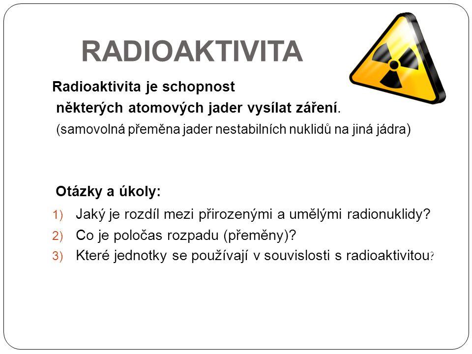 RADIOAKTIVITA Radioaktivita je schopnost