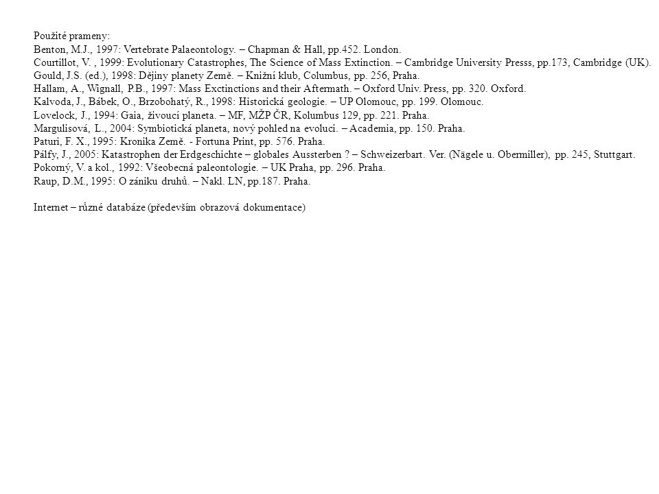 Použité prameny: Benton, M.J., 1997: Vertebrate Palaeontology. – Chapman & Hall, pp.452. London.