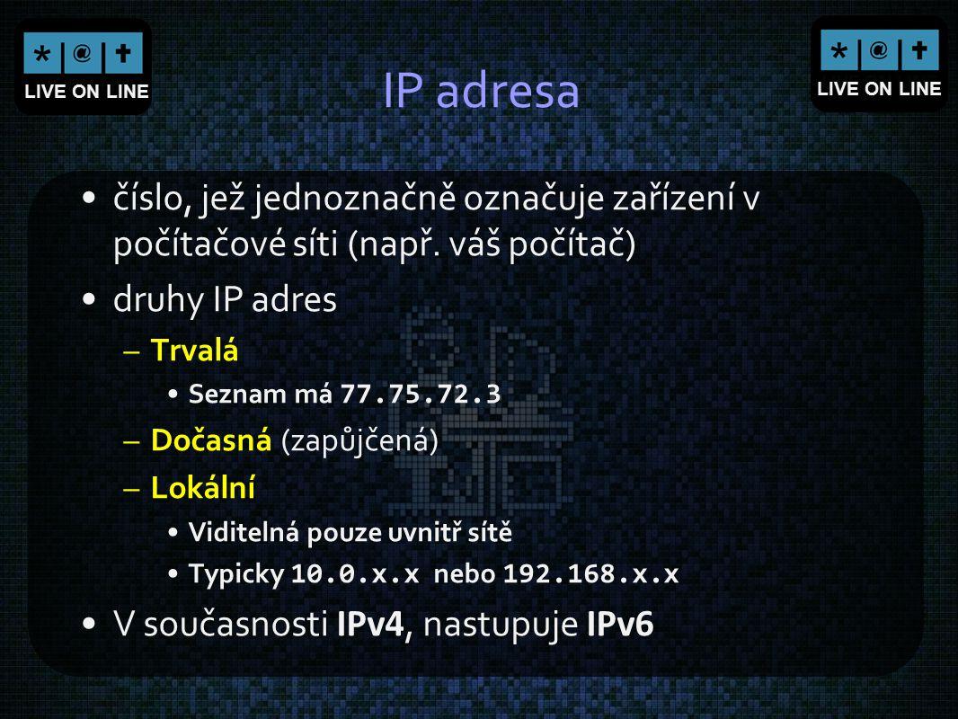 IP adresa číslo, jež jednoznačně označuje zařízení v počítačové síti (např. váš počítač) druhy IP adres.