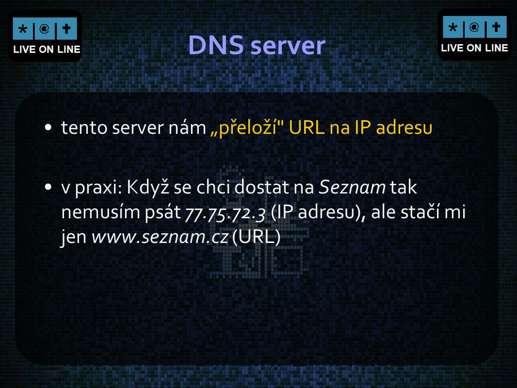 """DNS server tento server nám """"přeloží URL na IP adresu"""