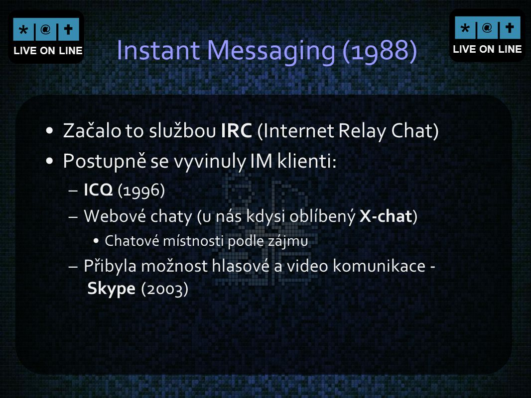 Instant Messaging (1988) Začalo to službou IRC (Internet Relay Chat)