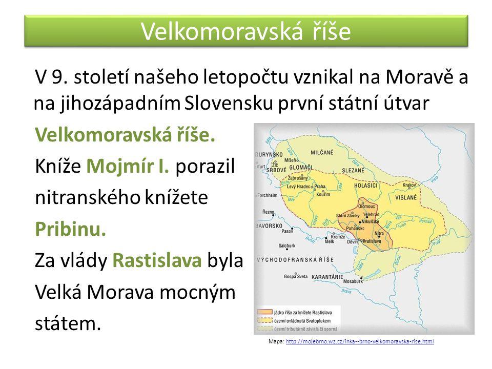 Velkomoravská říše V 9. století našeho letopočtu vznikal na Moravě a na jihozápadním Slovensku první státní útvar.