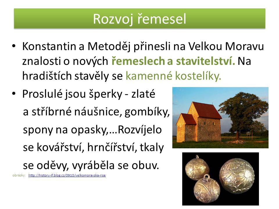 Rozvoj řemesel Konstantin a Metoděj přinesli na Velkou Moravu znalosti o nových řemeslech a stavitelství. Na hradištích stavěly se kamenné kostelíky.