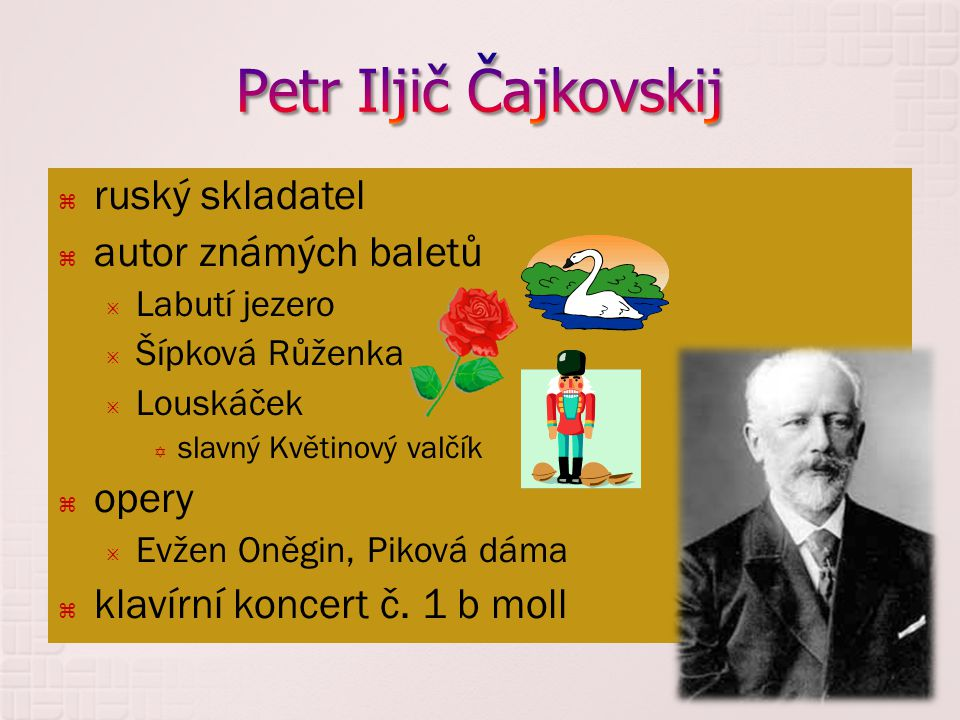 Petr Iljič Čajkovskij ruský skladatel autor známých baletů opery