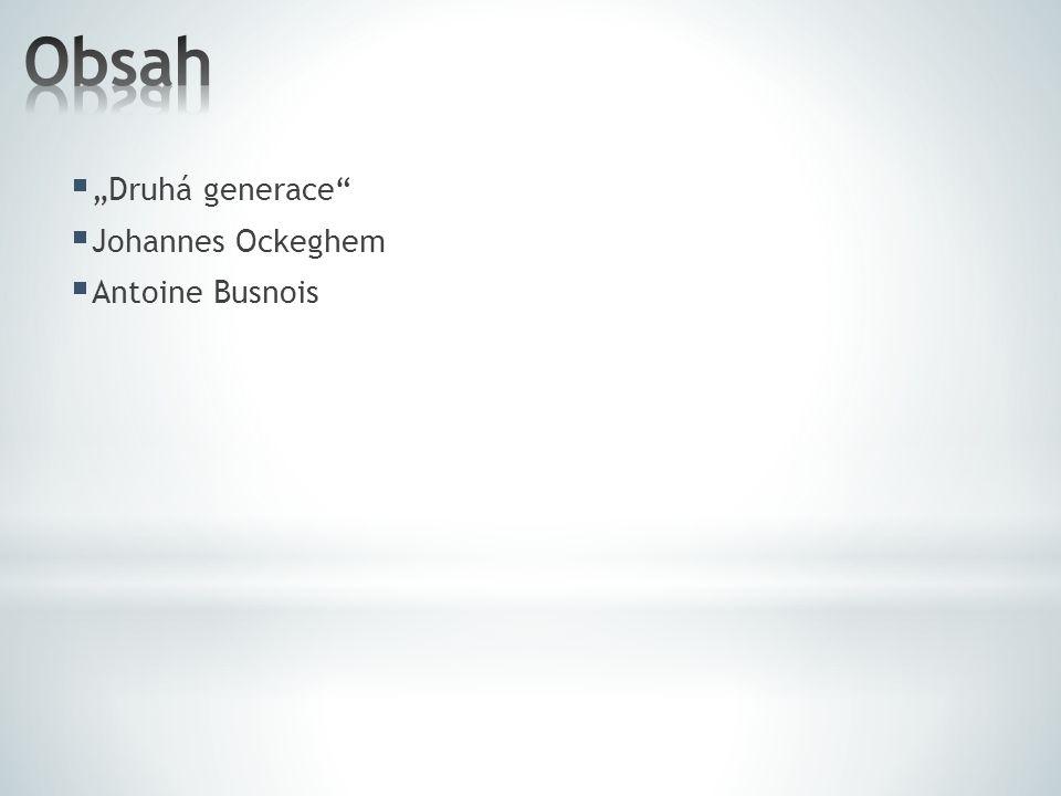"Obsah ""Druhá generace Johannes Ockeghem Antoine Busnois"