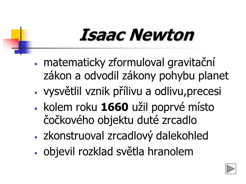 Isaac Newton matematicky zformuloval gravitační zákon a odvodil zákony pohybu planet. vysvětlil vznik přílivu a odlivu,precesi.