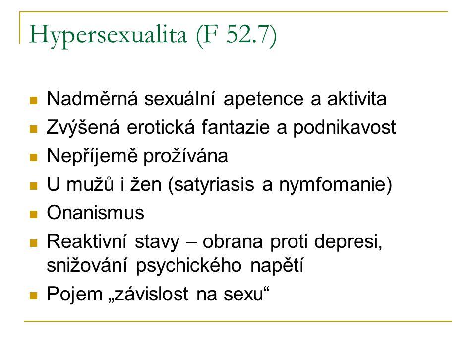 Hypersexualita (F 52.7) Nadměrná sexuální apetence a aktivita