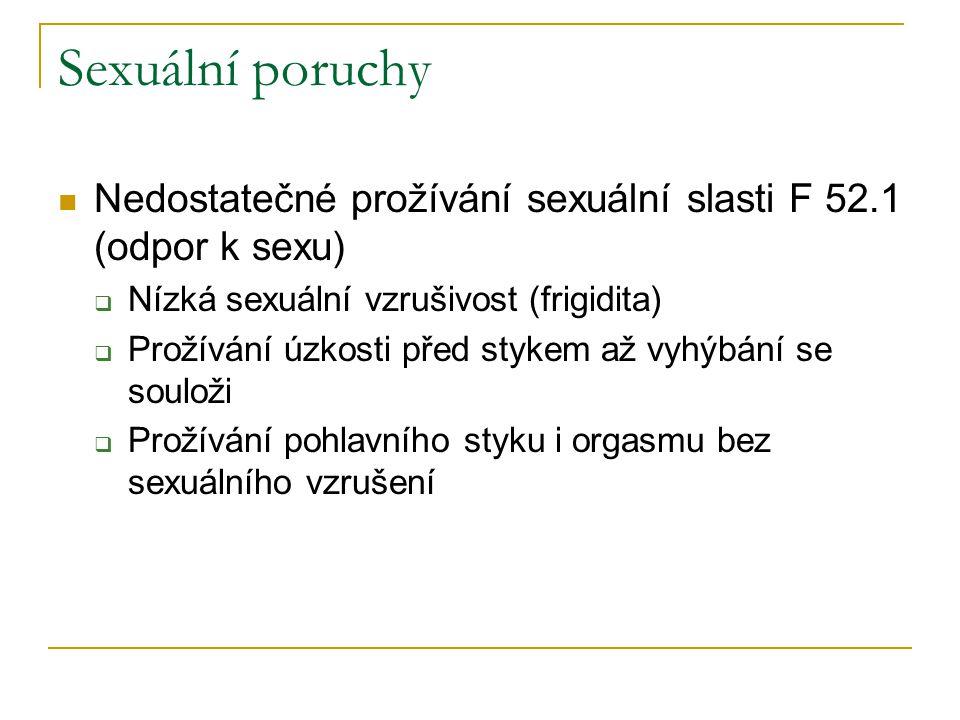 Sexuální poruchy Nedostatečné prožívání sexuální slasti F 52.1 (odpor k sexu) Nízká sexuální vzrušivost (frigidita)