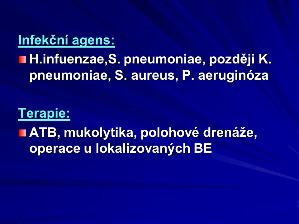 Infekční agens: H.infuenzae,S. pneumoniae, později K. pneumoniae, S. aureus, P. aeruginóza. Terapie: