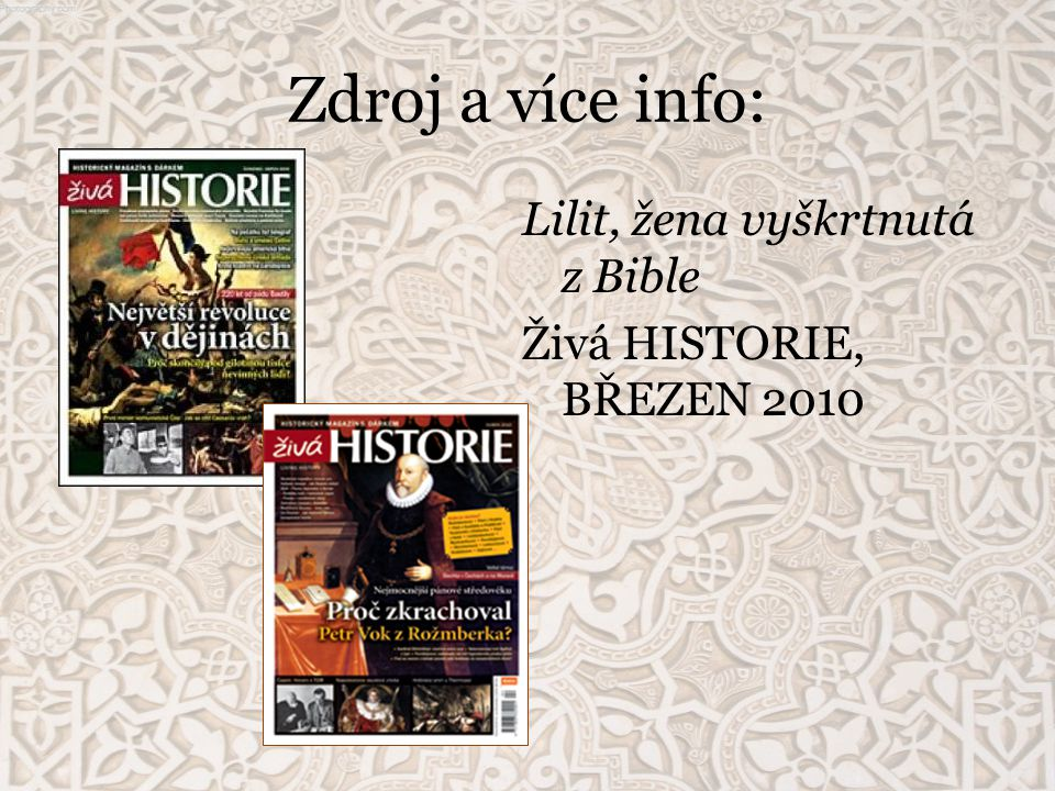 Zdroj a více info: Lilit, žena vyškrtnutá z Bible Živá HISTORIE, BŘEZEN 2010