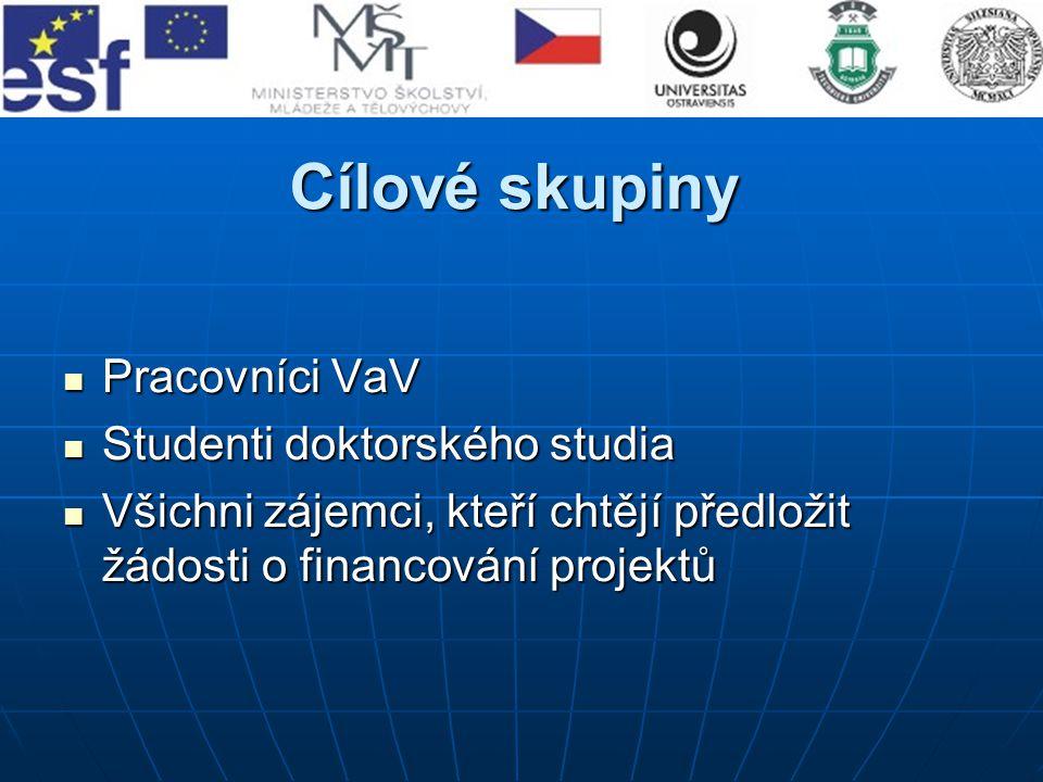 Cílové skupiny Pracovníci VaV Studenti doktorského studia