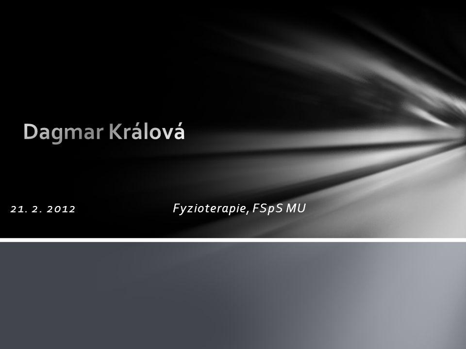 Dagmar Králová 21. 2. 2012 Fyzioterapie, FSpS MU