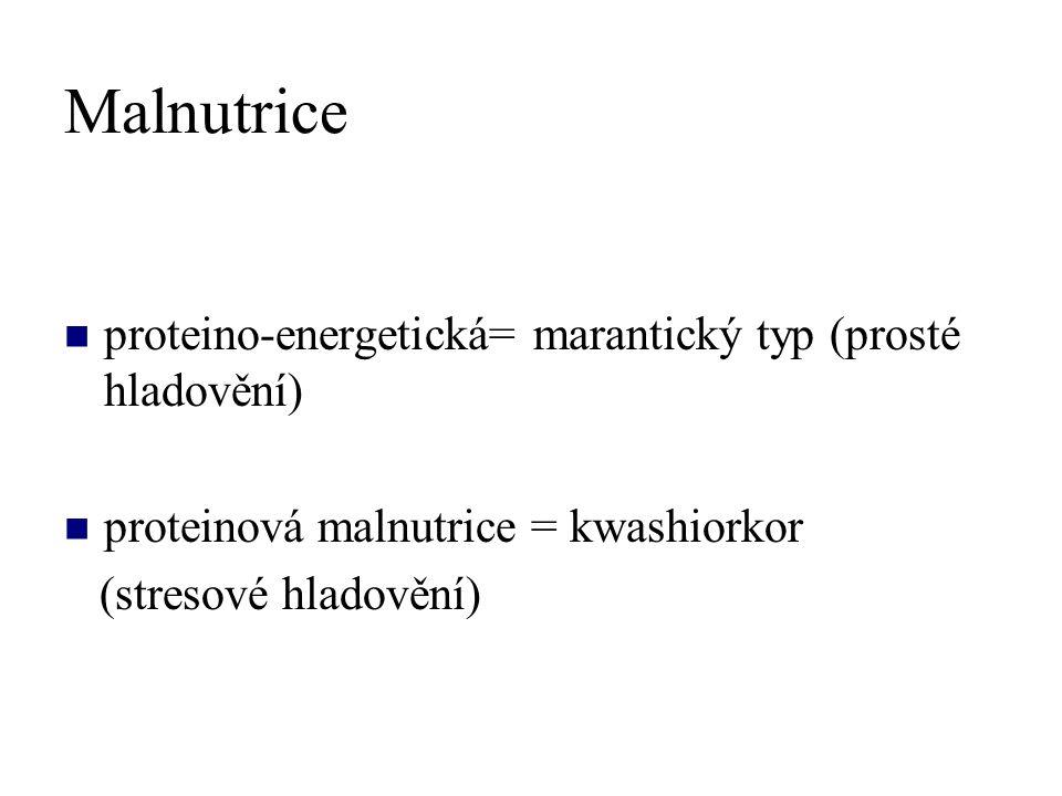 Malnutrice proteino-energetická= marantický typ (prosté hladovění)