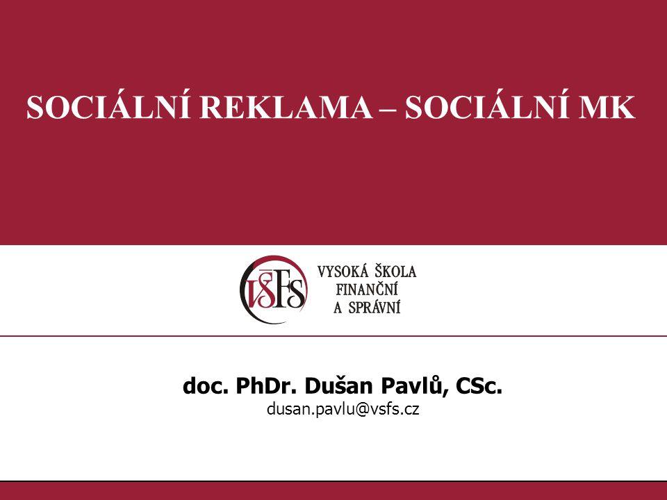 SOCIÁLNÍ REKLAMA – SOCIÁLNÍ MK doc. PhDr. Dušan Pavlů, CSc.