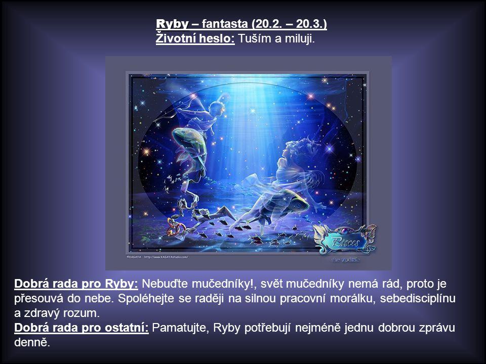 Ryby – fantasta (20.2. – 20.3.) Životní heslo: Tuším a miluji.