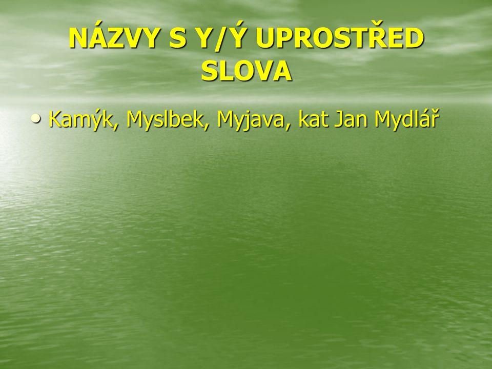 NÁZVY S Y/Ý UPROSTŘED SLOVA