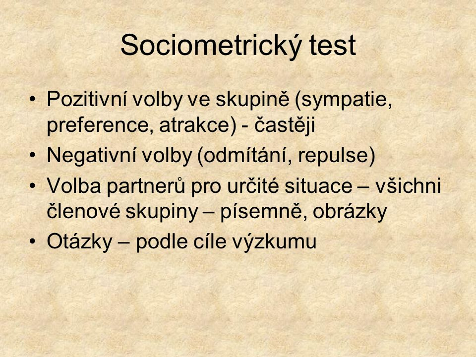 Sociometrický test Pozitivní volby ve skupině (sympatie, preference, atrakce) - častěji. Negativní volby (odmítání, repulse)
