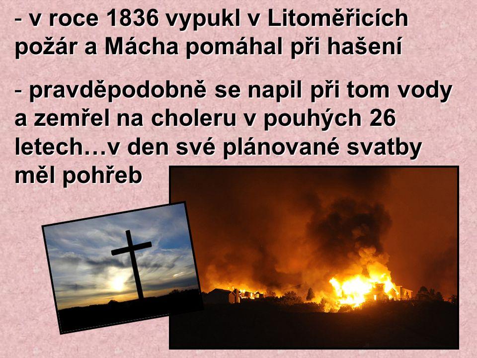 v roce 1836 vypukl v Litoměřicích požár a Mácha pomáhal při hašení