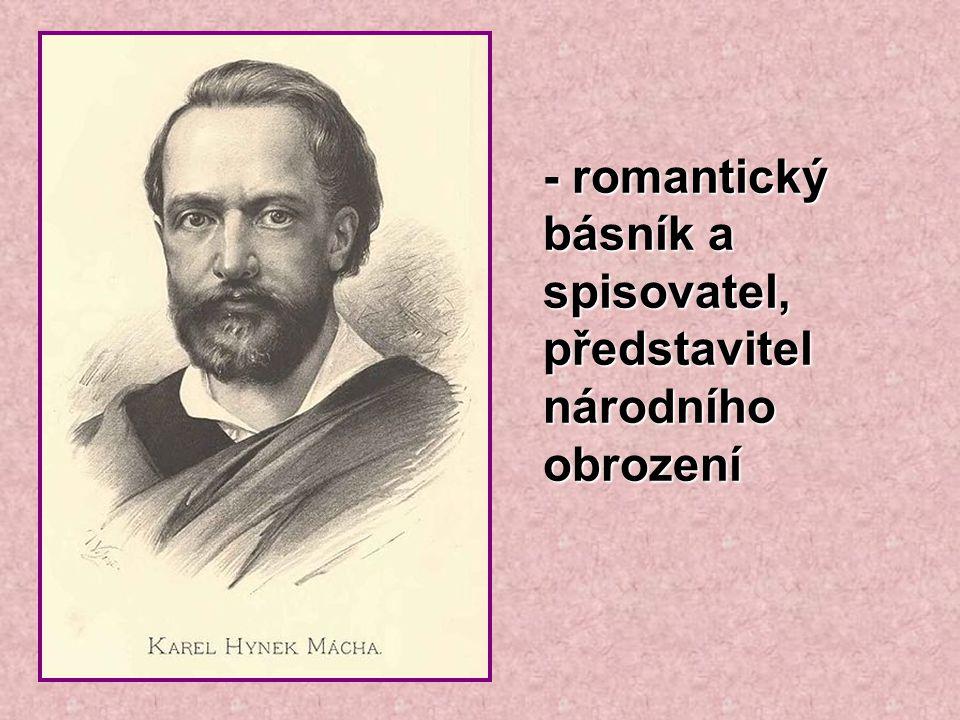 - romantický básník a spisovatel, představitel národního obrození